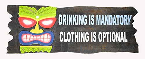 - WorldBazzar Hand Carved Wooden Tiki MASK Drinking is Mandatory, Clothing is Optional Cocktails Drinking Beach Sign