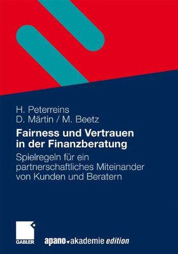 Fairness Und Vertrauen In Der Finanzberatung: Spielregeln für ein partnerschaftliches Miteinander von Kunden und Beratern (German Edition)