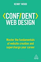 Confident Web Design: Master the Fundamentals of Website Creation and Supercharge Your Career Front Cover