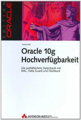 Oracle 10g Hochverfügbarkeit. Die ausfallsichere Datenbank mit RAC, Data Guard und Flashback (Edition Oracle) Gebundenes Buch – 1. Oktober 2004 Andrea Held Addison-Wesley Verlag 3827321638 Anwendungs-Software