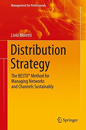 Distribution Strategy  The Bestx Method For Managing Networks And Channels Sustainably  Management For Professionals