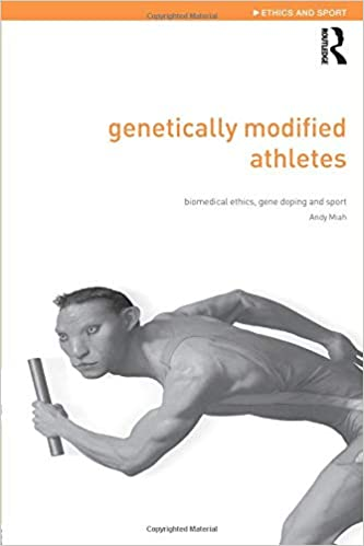 Gene Doping in Sports: The Science and Ethics of Genetically Modified Athletes