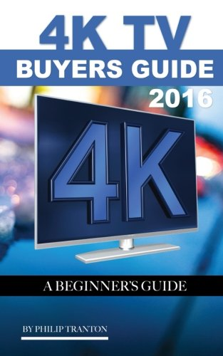 Price comparison product image 4K TV Buyers Guide 2016: A Beginner's Guide