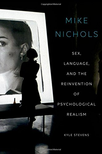 Mike Nichols: Sex, Language, and the Reinvention of Psychological Realism by Oxford University Press