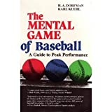 The Mental Game of Baseball : A Guide to Peak Performance, Dorfman, H. A. and Kuehl, Karl, 0912083328