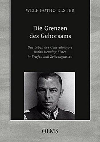 Die Grenzen des Gehorsams: Das Leben des Generalmajors Botho Henning Elster in Briefen und Zeitzeugnissen (Lebensberichte – Zeitgeschichte)