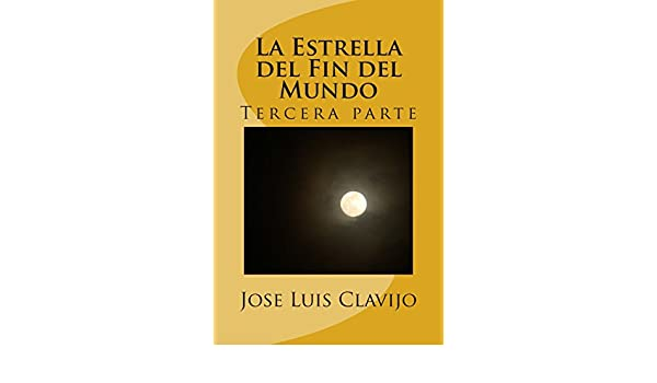 La Estrella del Fin del Mundo: Tercera parte (Volume 3) (Spanish Edition): Jose Luis Clavijo Repetto: 9781497492516: Amazon.com: Books
