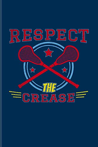 Respect The Crease: Funny Sport Quotes Journal | Notebook | Workbook For Team Player, Athlets, Shooting, School Club & Coaching Fans - 6x9 - 100 Blank Lined Pages por YeoYs Lacrosse