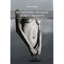 RICONOSCERE I MESSAGGI SEGRETI DEL CORPO: Tecniche per leggere il linguaggio non verbale (Italian Edition)