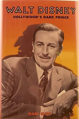 Walt Disney: Hollywood's Dark Prince: Marc Eliot