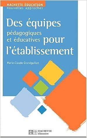 En ligne téléchargement Des équipes pédagogiques et éducatives pour l'établissement pdf epub