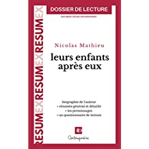 Leurs enfants après eux, Nicolas Mathieu (Dossier de lecture): biographie de l'auteur, résumés général et détaillé par chapitres, les personnages, questionnaire de lecture (French Edition)