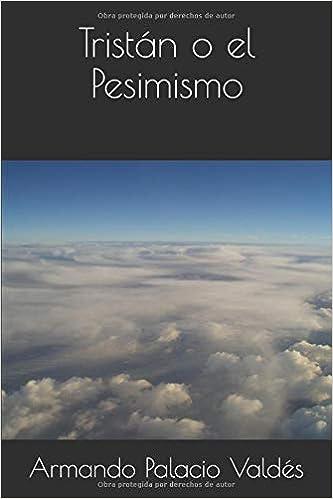 Tristán o el Pesimismo (Spanish Edition): Armando Palacio Valdés: 9781091964341: Amazon.com: Books