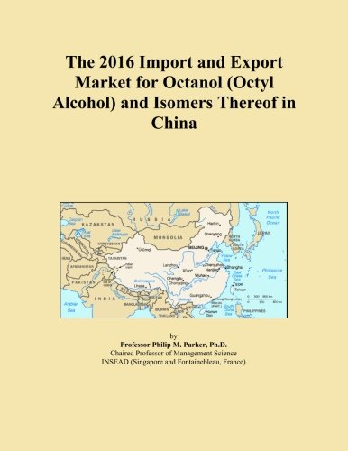 The 2016 Import and Export Market for Octanol (Octyl Alcohol) and Isomers Thereof in (Octyl Alcohol)