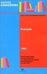 Français. Tome 1 : Concours des professeurs des écoles par  Hatier