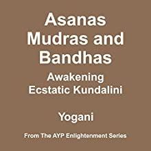 Asanas, Mudras and Bandhas: Awakening Ecstatic Kundalini Audiobook by Yogani Narrated by Yogani