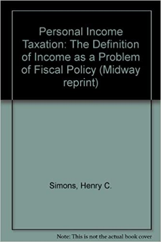 Personal Income Taxation: The Definition Of Income As A Problem Of Fiscal  Policy (Midway Reprint): Henry C. Simons: 9780226758930: Amazon.com: Books