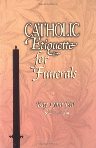 USED (VG) Catholic Etiquette for Funerals by Kay Lynn Isca