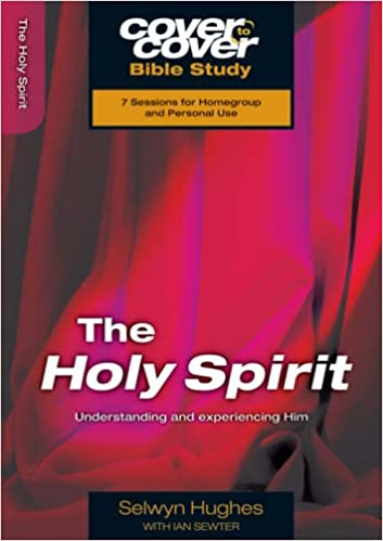 The Holy Spirit: Understanding and Experiencing Him (Cover to Cover Bible Study)
