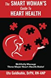 The Smart Woman's Guide to Heart Health: Skillfully Manage 3 Major Heart-Health Risks