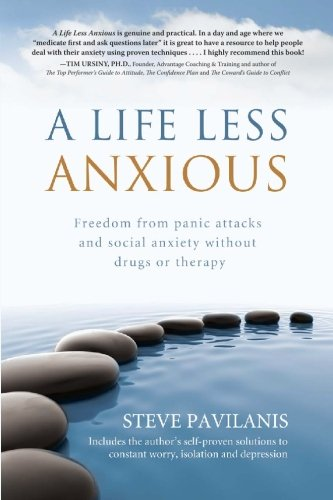 Book: A Life Less Anxious - Freedom from panic attacks and social anxiety without drugs or therapy by Steve Pavilanis
