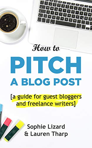 How to Pitch a Blog Post: A Guide for Guest Bloggers and Freelance Writers