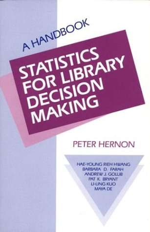 Statistics for Library Decision Making: A Handbook (Information Management, Policies and Services, Vol 13)