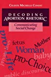 img - for Decoding Abortion Rhetoric: COMMUNICATING SOCIAL CHANGE book / textbook / text book