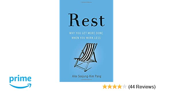 Rest Why You Get More Done When You Work Less Alex Soojung Kim