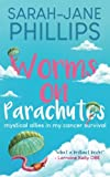 Worms On Parachutes: Mystical Allies In My Cancer Survival