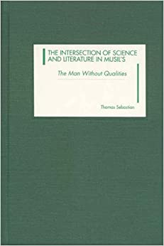 Book The Intersection of Science and Literature in Musil's The Man Without Qualities (Studies in German Literature Linguistics and Culture)