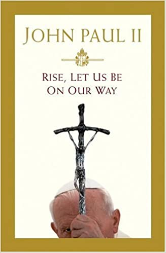 Rise, Let Us Be on Our Way: Pope John Paul II: Amazon.com: Books