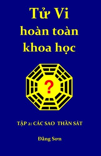 Tu Vi hoan toan khoa hoc 2: Part II: A treatise on the stars of the heavenly stems and the earthly branches (Vietnamese Edition)