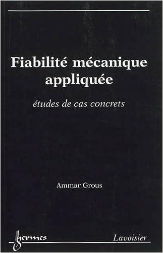 Lire un Fiabilité mécanique appliquée : Etudes de cas concrets pdf ebook