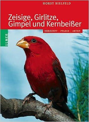 Zeisige Girlitze Und Andere Finkenvögel Amazonde Horst Bielfeld
