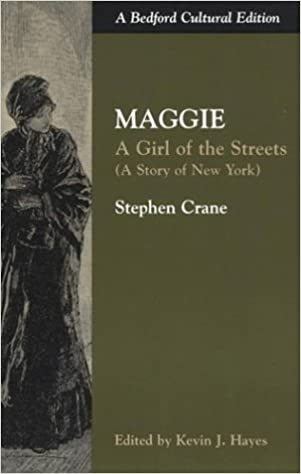 Maggie A Girl Of The Streets A Story Of New York Bedford  Maggie A Girl Of The Streets A Story Of New York Bedford Cultural  Editions Stephen Crane Kevin J Hayes  Amazoncom Books Essay In English For Students also People That Do Your Assigments For Money  How To Write A Essay Proposal