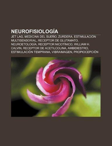 Neurofisiologia: Jet Lag, Medicina del Sueno, Zurdera, Estimulacion Multisensorial, Receptor de Glutamato, Neuroetologia,...