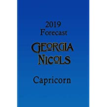 2019 Capricorn Annual Forecast, by Georgia Nicols (2019 Annual Forecasts Book 10)
