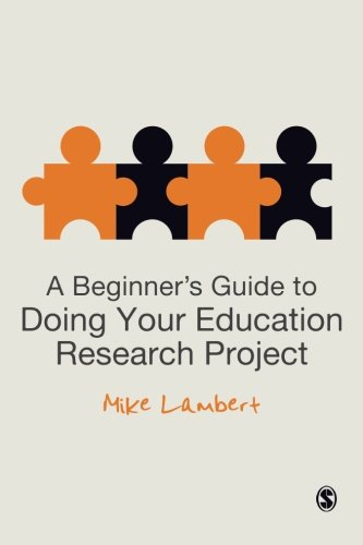A Beginner′s Guide to Doing Your Education Research Project