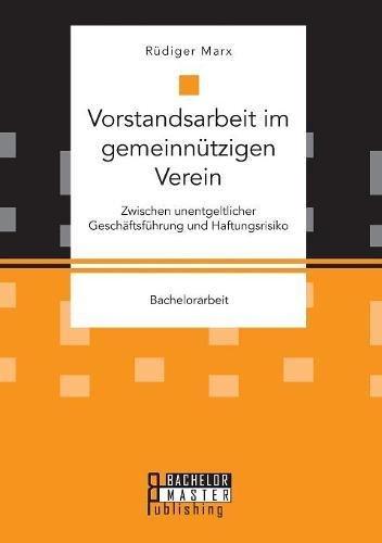 Vorstandsarbeit Im Gemeinnutzigen Verein. Zwischen Unentgeltlicher Geschaftsfuhrung Und Haftungsrisiko (German Edition) pdf epub