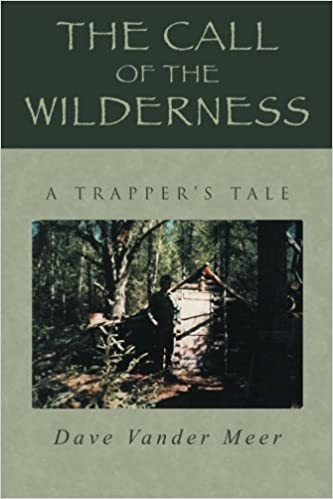 The Call of the Wilderness: A Trapper's Tale: Dave Vander