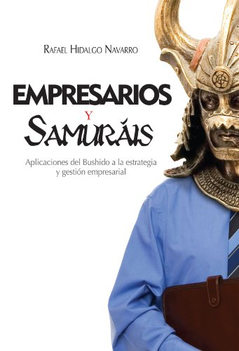 Empresarios y Samurais: Aplicaciones del Bushido a la estrategia y gestion empresarial (Spanish Edition) [Rafael Hidalgo Navarro] (Tapa Blanda)