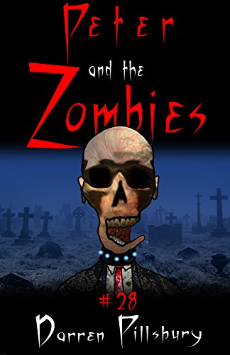 Peter And The Zombies (Peter And The Monsters Book 28) ()