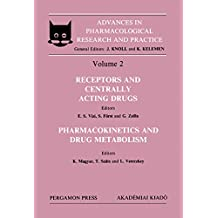 Receptors and Centrally Acting Drugs Pharmacokinetics and Drug Metabolism: Proceedings of the 4th Congress of the Hungarian Pharmacological Society, Budapest, ... Research and Practice, Vol 2)