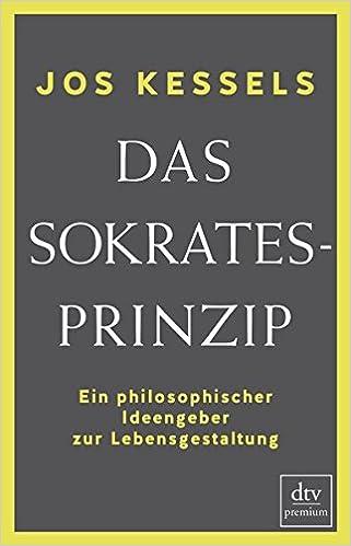 Das Sokrates-Prinzip: Ein philosophischer Ideengeber zur ...