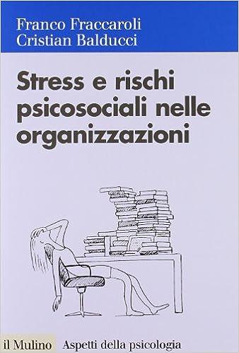 Stress E Rischi Psicosociali Nelle Organizzazioni Valutare E Controllare I Fattori Dello Stress Lavorativo Amazon It Fraccaroli Balducci Libri