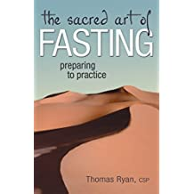 The Sacred Art of Fasting: Preparing to Practice (The Art of Spiritual Living)