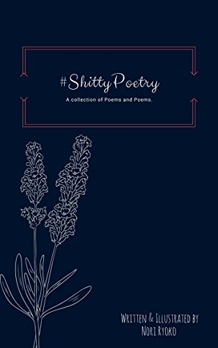#ShittyPoetry: A collection of Poems and Poems.