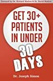 img - for Get 30+ Patients in Under 30 Days: By Following Fast and Easy-to-Implement, Real-World Business-Savvy Techniques. Don't Let Your Competition Read This Before You. book / textbook / text book