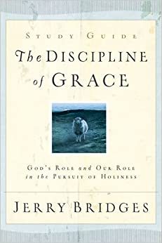 The Discipline of Grace: God's Role and Our Role in the Pursuit of Holiness-Study Guide